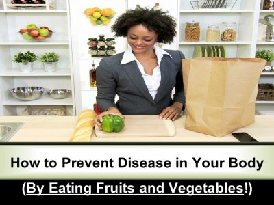 """How to Prevent Disease in Your Body (By Eating Fruits and Vegetables!)"""