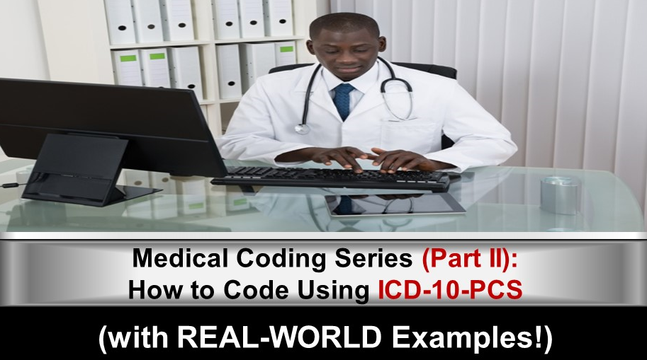 """""""Medical Coding Series (Part II) – How to Code Using ICD-10-PCS (with REAL-WORLD Examples!)"""""""